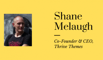 Interview with Shane Melaugh, CEO of Thrive Themes